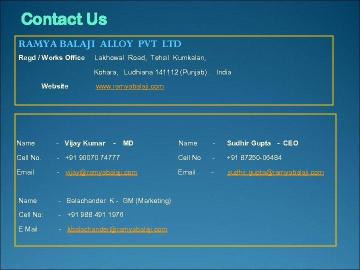 Contact Us RAMYA BALAJI ALLOY PVT LTD Regd / Works Office Lakhowal Road, Tehsil