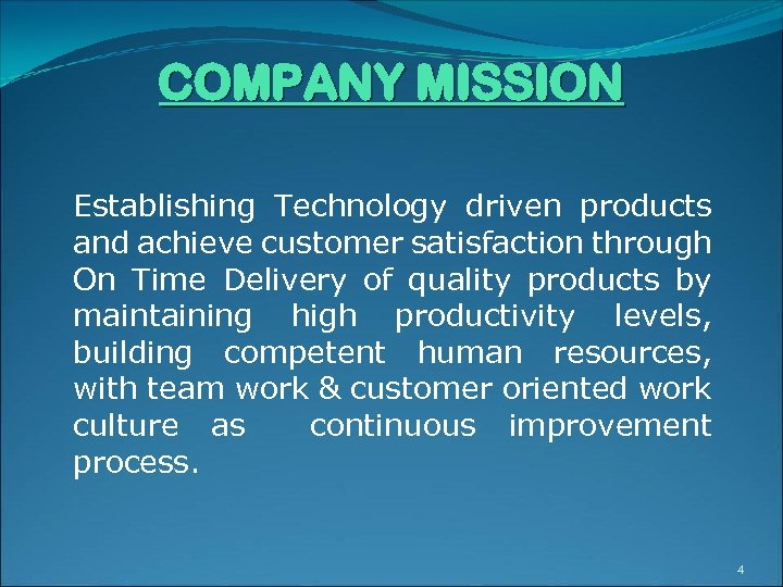 COMPANY MISSION Establishing Technology driven products and achieve customer satisfaction through On Time Delivery
