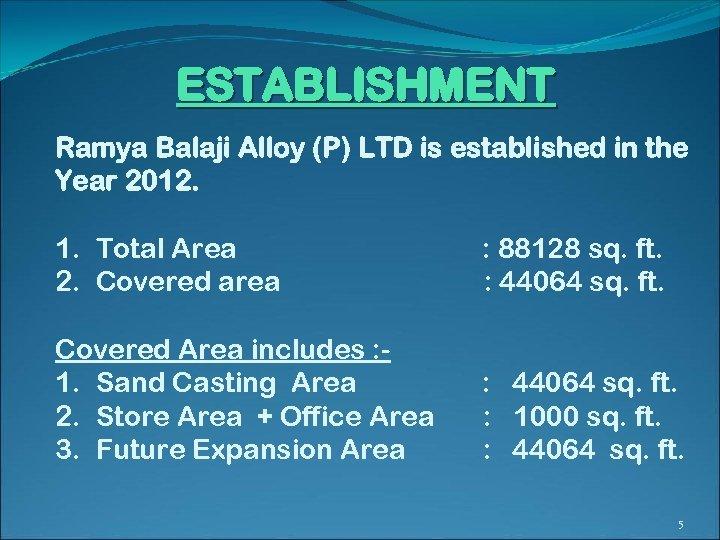 ESTABLISHMENT Ramya Balaji Alloy (P) LTD is established in the Year 2012. 1. Total