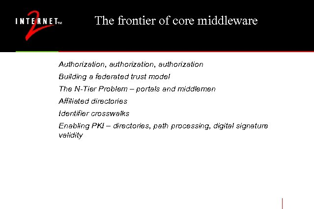 The frontier of core middleware Authorization, authorization Building a federated trust model The N-Tier
