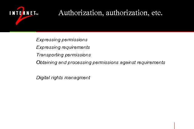 Authorization, authorization, etc. Expressing permissions Expressing requirements Transporting permissions Obtaining and processing permissions against