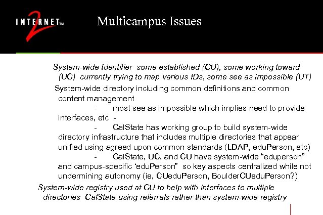 Multicampus Issues System-wide Identifier some established (CU), some working toward (UC) currently trying to