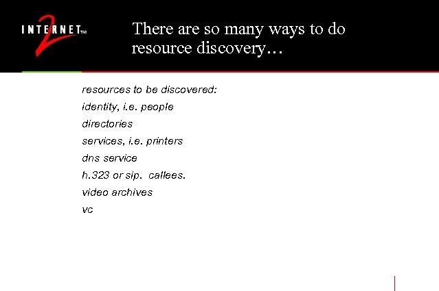 There are so many ways to do resource discovery… resources to be discovered: identity,