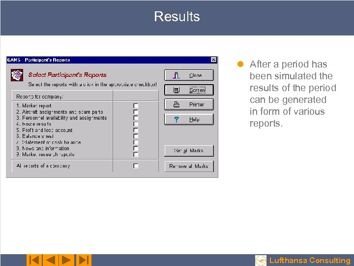 Results l After a period has been simulated the results of the period can
