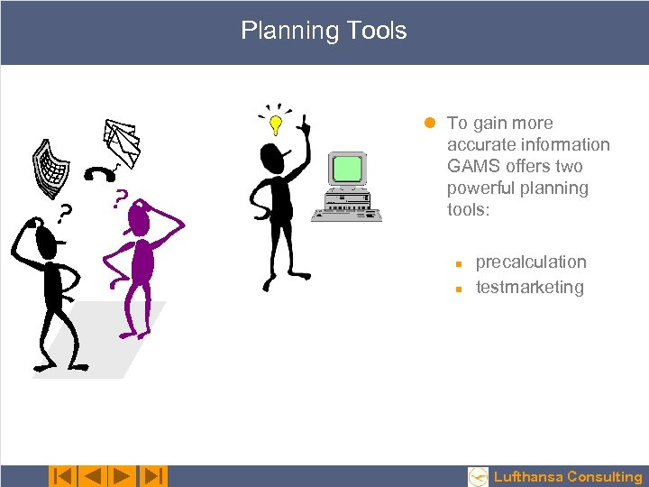 Planning Tools l To gain more accurate information GAMS offers two powerful planning tools: