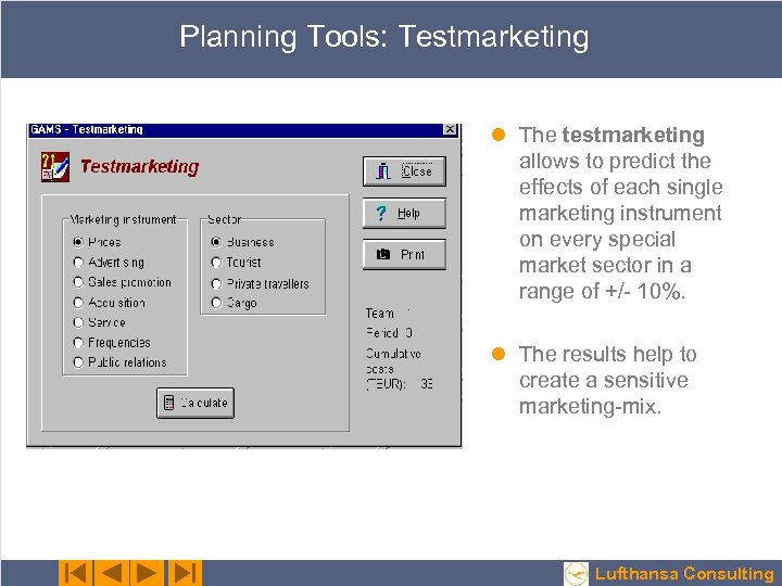 Planning Tools: Testmarketing l The testmarketing allows to predict the effects of each single