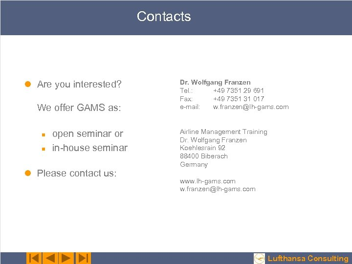 Contacts l Are you interested? We offer GAMS as: n n open seminar or