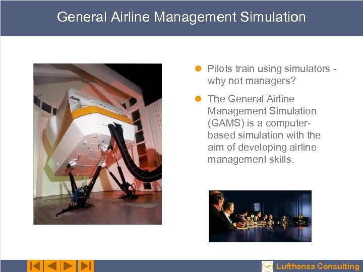 General Airline Management Simulation l Pilots train using simulators why not managers? l The
