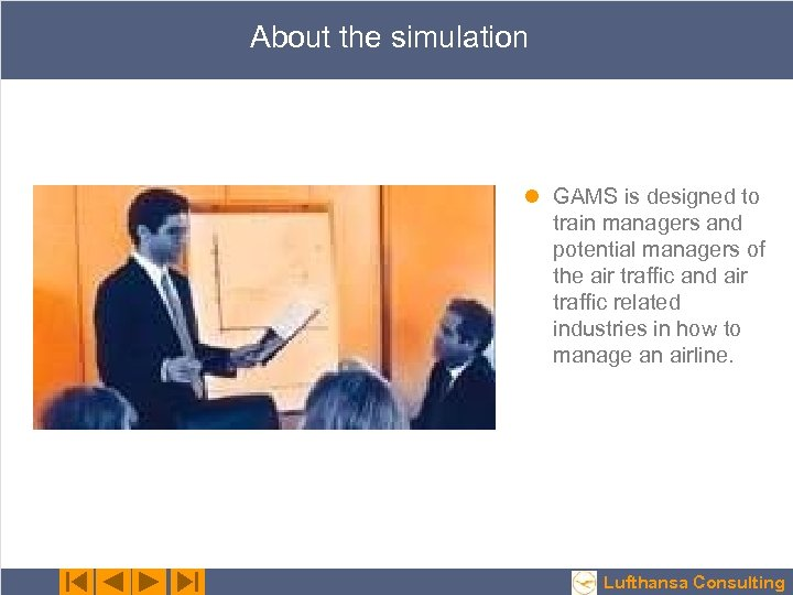 About the simulation l GAMS is designed to train managers and potential managers of