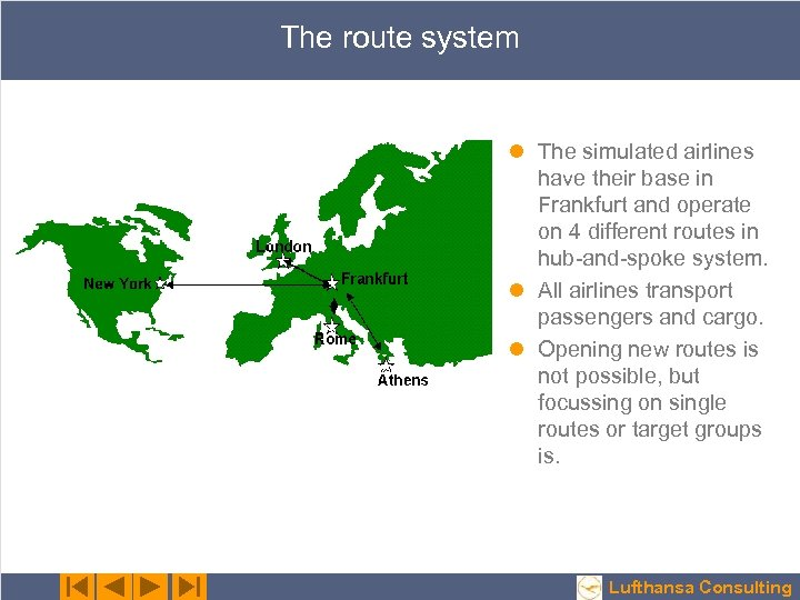 The route system l The simulated airlines have their base in Frankfurt and operate