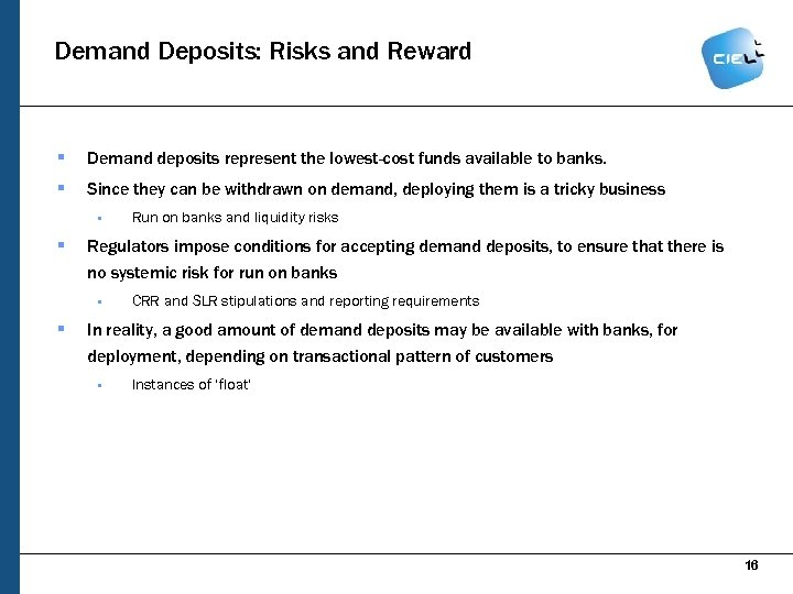 Demand Deposits: Risks and Reward § Demand deposits represent the lowest-cost funds available to