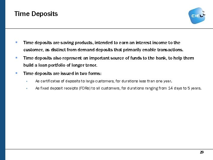Time Deposits § Time deposits are saving products, intended to earn an interest income