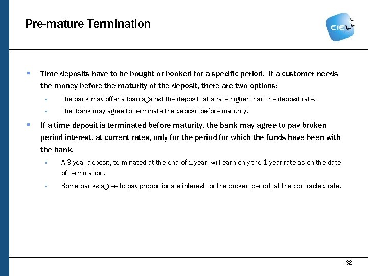 Pre-mature Termination § Time deposits have to be bought or booked for a specific