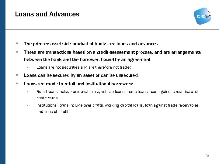 Loans and Advances § The primary asset-side product of banks are loans and advances.