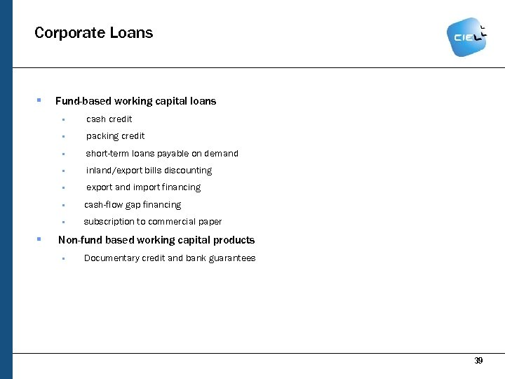 Corporate Loans § Fund-based working capital loans § cash credit § packing credit §