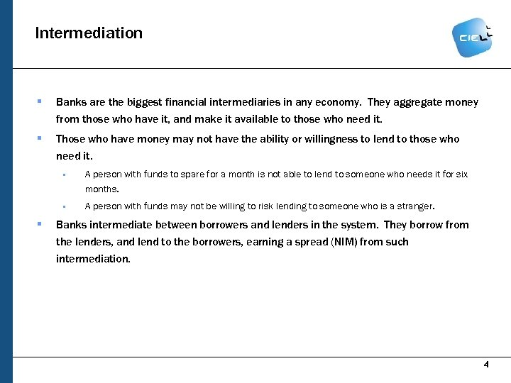 Intermediation § Banks are the biggest financial intermediaries in any economy. They aggregate money