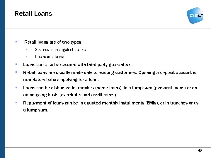 Retail Loans § Retail loans are of two types: § Secured loans against assets