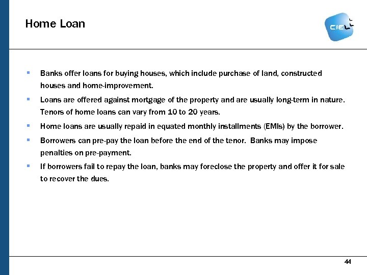 Home Loan § Banks offer loans for buying houses, which include purchase of land,
