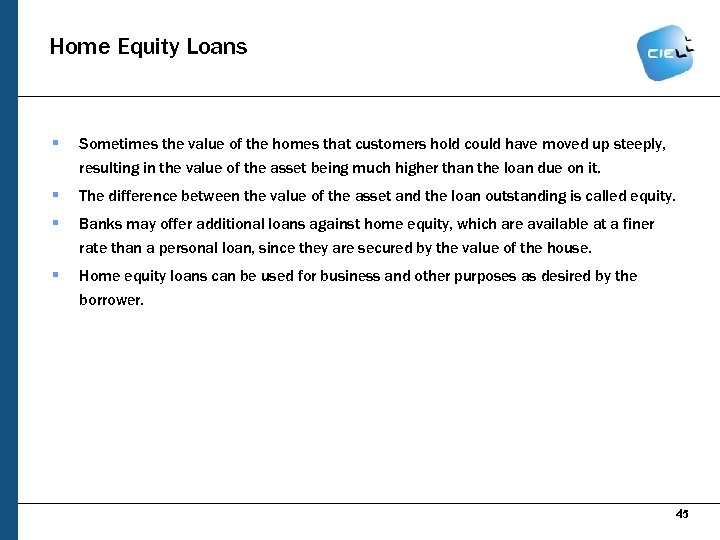 Home Equity Loans § Sometimes the value of the homes that customers hold could