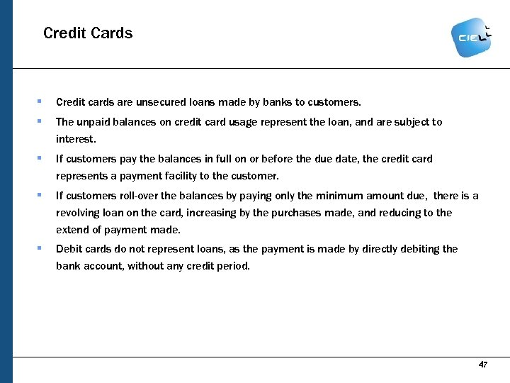 Credit Cards § Credit cards are unsecured loans made by banks to customers. §