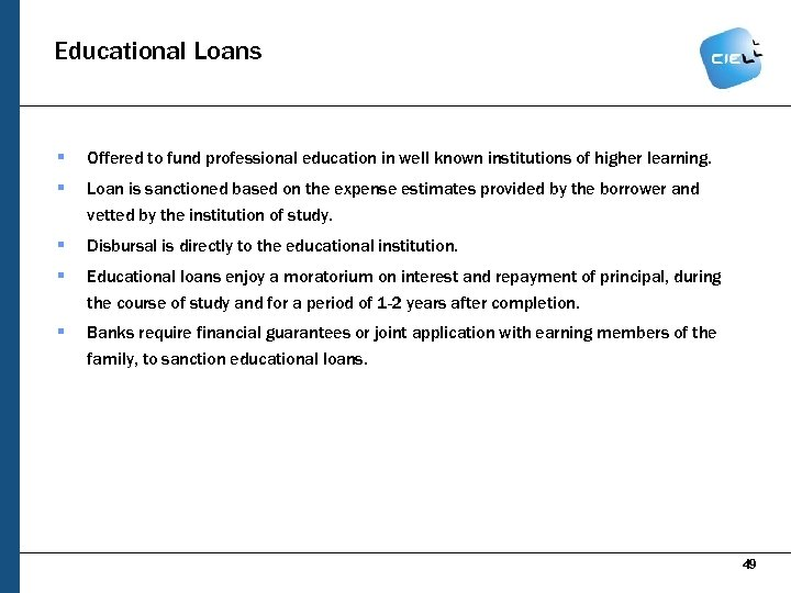 Educational Loans § Offered to fund professional education in well known institutions of higher
