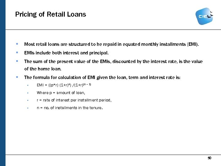 Pricing of Retail Loans § Most retail loans are structured to be repaid in