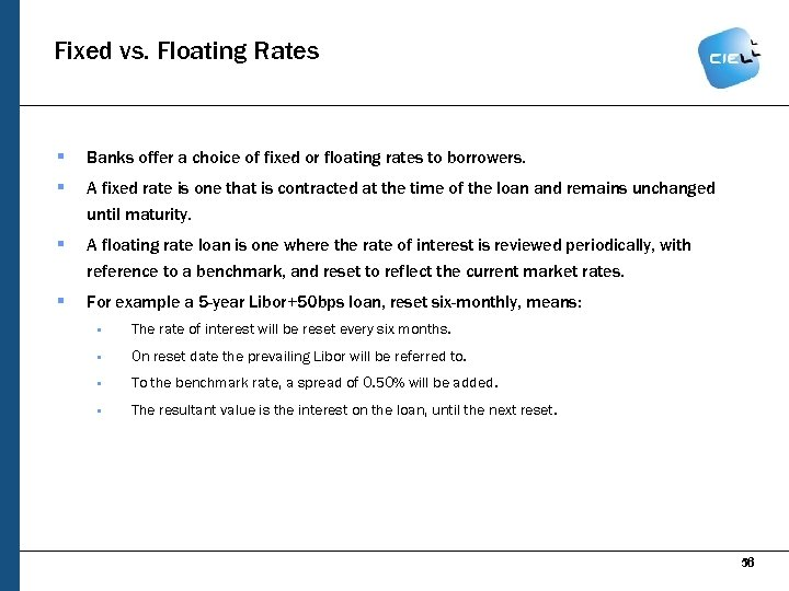 Fixed vs. Floating Rates § Banks offer a choice of fixed or floating rates