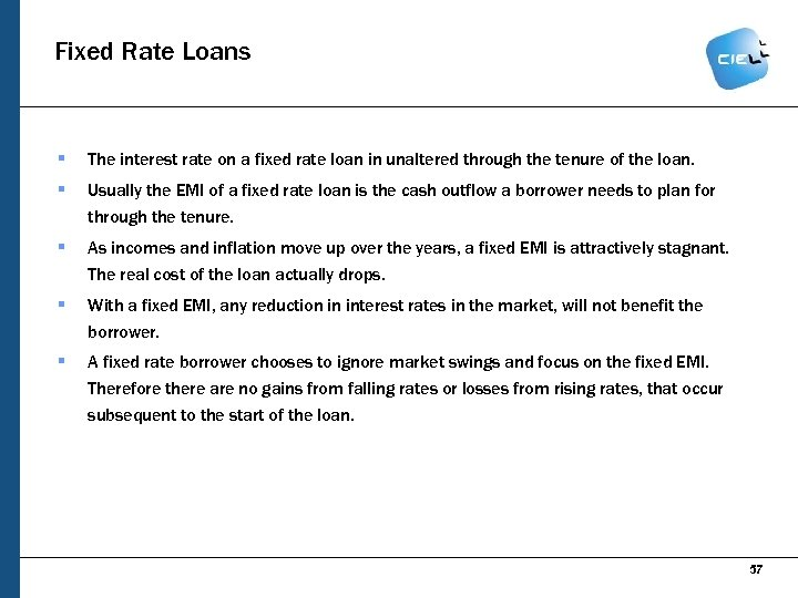 Fixed Rate Loans § The interest rate on a fixed rate loan in unaltered