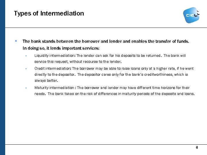 Types of Intermediation § The bank stands between the borrower and lender and enables