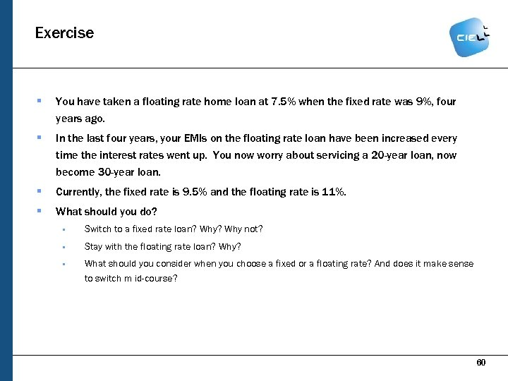 Exercise § You have taken a floating rate home loan at 7. 5% when