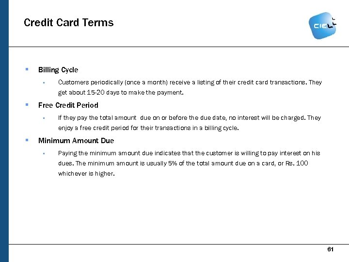 Credit Card Terms § Billing Cycle § § Customers periodically (once a month) receive