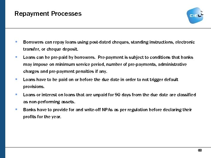 Repayment Processes § Borrowers can repay loans using post-dated cheques, standing instructions, electronic transfer,