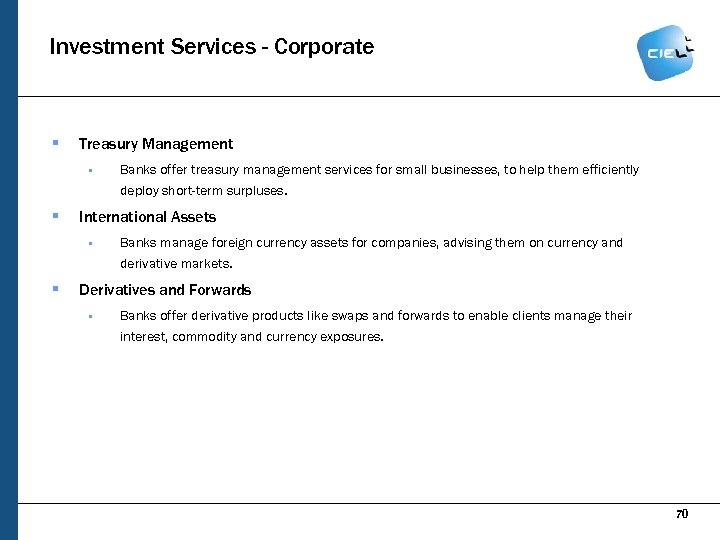 Investment Services - Corporate § Treasury Management § § Banks offer treasury management services