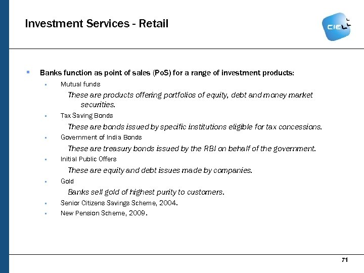 Investment Services - Retail § Banks function as point of sales (Po. S) for