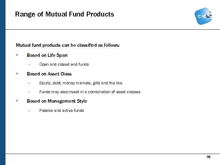Range of Mutual Fund Products Mutual fund products can be classified as follows: §