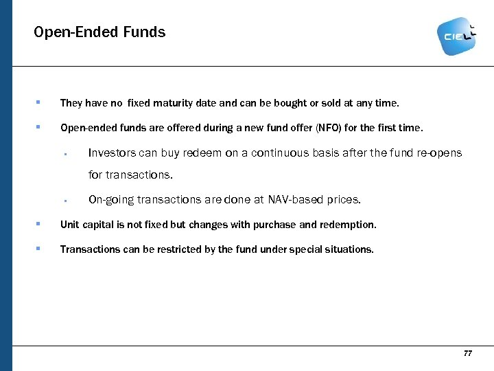 Open-Ended Funds § They have no fixed maturity date and can be bought or