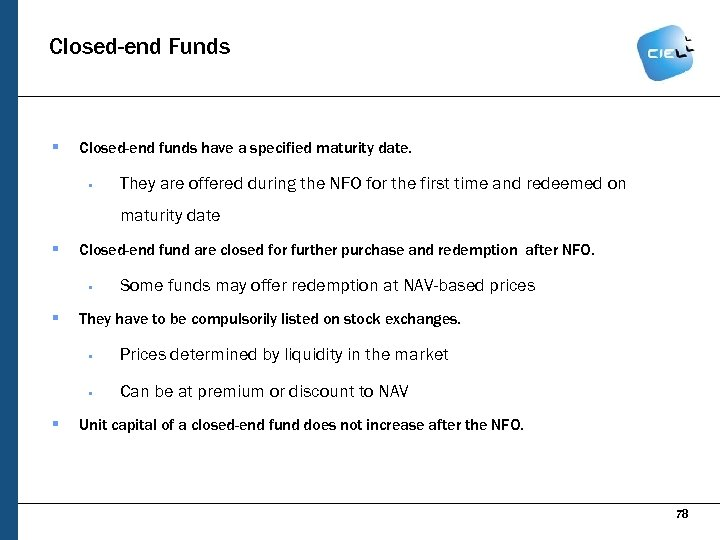 Closed-end Funds § Closed-end funds have a specified maturity date. § They are offered