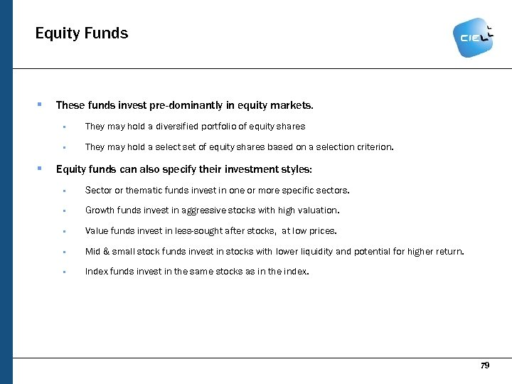 Equity Funds § These funds invest pre-dominantly in equity markets. § § § They