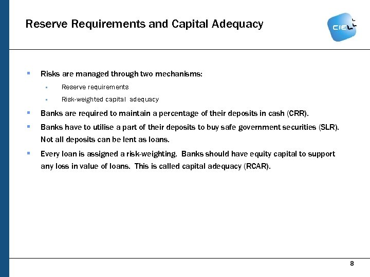Reserve Requirements and Capital Adequacy § Risks are managed through two mechanisms: § Reserve