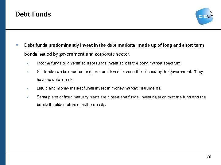 Debt Funds § Debt funds predominantly invest in the debt markets, made up of