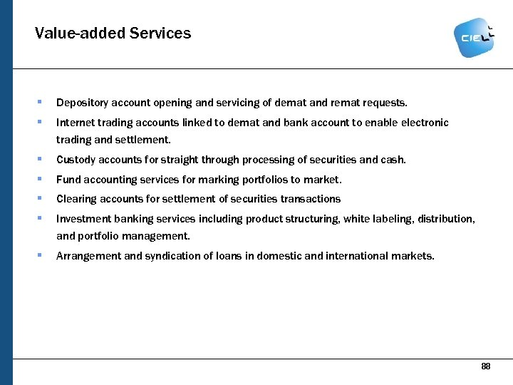 Value-added Services § Depository account opening and servicing of demat and remat requests. §
