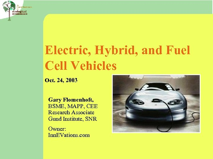 Electric, Hybrid, and Fuel Cell Vehicles Oct. 24, 2003 Gary Flomenhoft, BSME, MAPP, CEE
