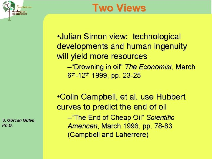 Two Views • Julian Simon view: technological developments and human ingenuity will yield more
