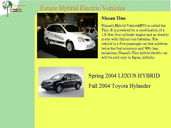Future Hybrid Electric Vehicles Nissan Tino Nissan's Hybrid Vehicle(HV) is called the Tino. It