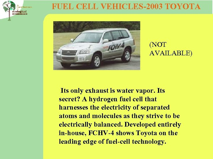 FUEL CELL VEHICLES-2003 TOYOTA (NOT AVAILABLE) Its only exhaust is water vapor. Its secret?