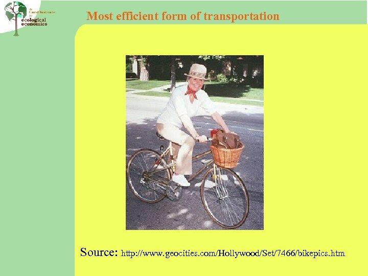 Most efficient form of transportation Source: http: //www. geocities. com/Hollywood/Set/7466/bikepics. htm