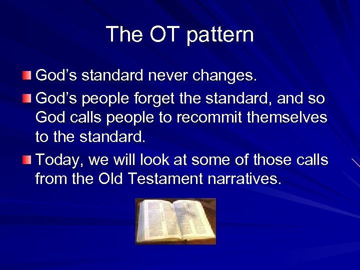 The OT pattern God's standard never changes. God's people forget the standard, and so