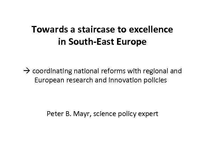 Towards a staircase to excellence in South-East Europe coordinating national reforms with regional and