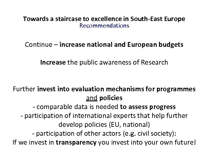 Towards a staircase to excellence in South-East Europe Recommendations Continue – increase national and