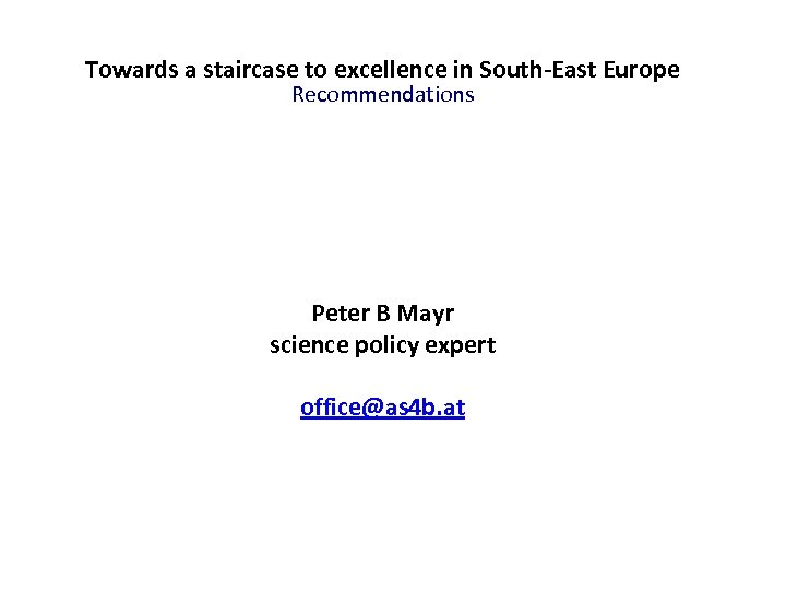 Towards a staircase to excellence in South-East Europe Recommendations Peter B Mayr science policy
